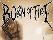 Click to Play Born Of Fire